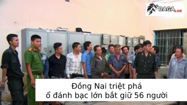 Bắt giữ 57 người Đồng Nai - Triệt phá ổ đánh bạc lớn
