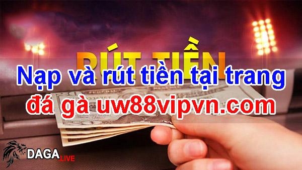 Nạp và rút tiền tại trang đá gà uw88vipvn.com